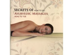 Secrets of How to do Ayurvedic Massages Head to Toe Book
